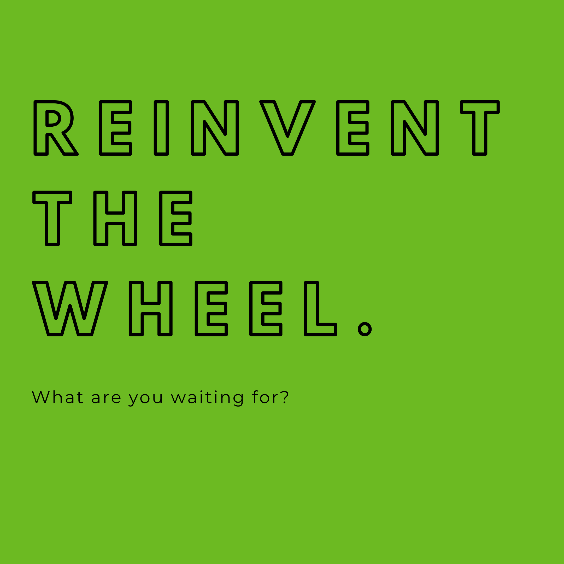 reinvent the wheel to bounce back